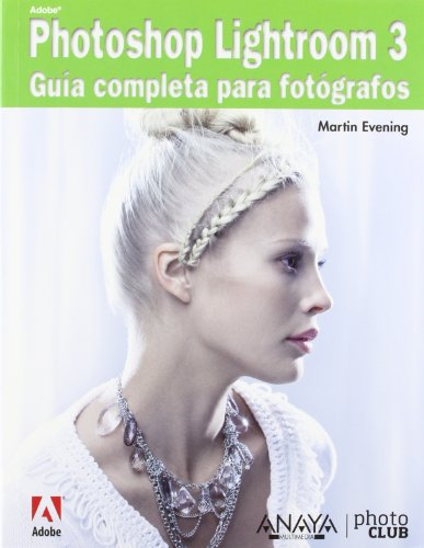 Adobe Photoshop Lightroom 3 / The Adobe Photoshop Lightroom 3 Book: Guia Completa Para Fotografos / Complete Guide for P