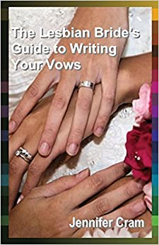 The Lesbian Bride's Guide to Writing Your Vows (Romantic Wedding Rituals)