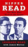 Nipper Read: The Man Who Nicked the Krays