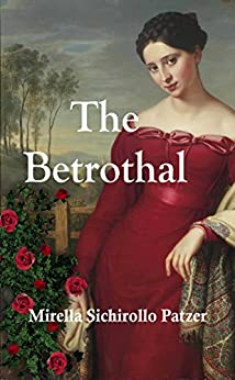 The Betrothal: A Novel of Obsession, Vengeance, and Forgiveness by [Patzer, Mirella Sichirollo]