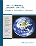Educating Globally Competent Citizens : A Tool Kit for Teaching Seven Revolutions, Falk, Dennis R. and Moss, Susan, 0892066016