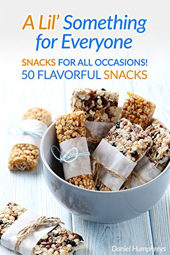 A Lil' Something for Everyone: Snacks for all Occasions! 50 Flavorful Snacks by [Humphreys, Daniel]