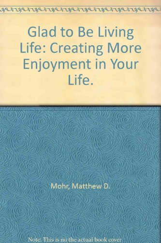 (Glad to Be Living Life: Creating More Enjoyment in Your)