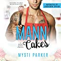 Mann Cakes: A Beach Pointe Romance Audiobook by Mysti Parker Narrated by Addison Spear