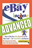 Ebay Income Advanced: How to Take Your Ebay Business to the Next Level - for Powersellers and Beyond