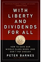 With Liberty and Dividends for All: How to Save Our Middle Class When Jobs Don't Pay Enough by Peter Barnes (2014-08-04) Paperback