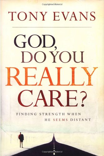 God, Do You Really Care?: Finding Strength When He Seems Distant (He Cares)