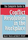 The Complete Guide to Conflict Resolution in the Workplace, Marick F. Masters, Robert R. Albright, 0814417183