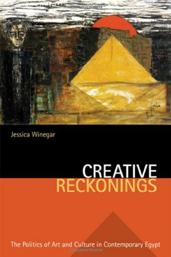 By Jessica Winegar Creative Reckonings: The Politics of Art and Culture in Contemporary Egypt (Stanford Studies in Midd (1st Edition)
