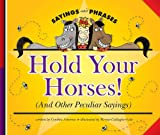 Hold Your Horses! (and Other Peculiar Sayings), Cynthia Amoroso, 1602536813