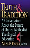 img - for Truth & Tradition: A Conversation About The Future Of United Methodist Theological Education book / textbook / text book