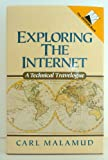 Exploring the Internet : A Technical Travelogue, Malamud, Carl, 0132968983