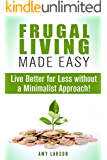 Frugal Living Made Easy: Live Better for Less without a Minimalist Approach! (Money Saving Tips & Hacks)