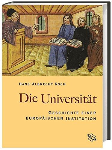 Die Universität: Geschichte einer europäischen Institution