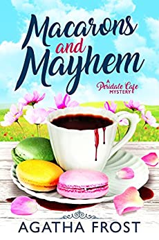 Macarons and Mayhem (Peridale Cafe Cozy Mystery Book 7) by [Frost, Agatha]