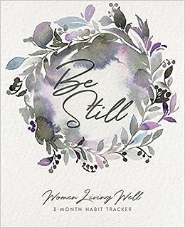 Be Still Women Living Well 3 Month Habit Tracker Includes