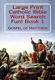 Large Print Catholic Bible Word Search Fun! Book 1: Gospel of Matthew (Large Print Catholic Bible Word Search Books) (Volume 1)