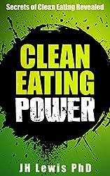 Clean Eating Power: Secrets of Clean Eating Revealed (Clean Eating: Get The Skinny)