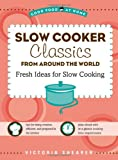 img - for Slow Cooker Classics from Around the World: Fresh Ideas for Slow Cooking book / textbook / text book