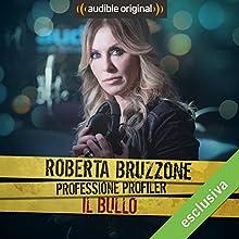 Roberta Bruzzone: Professione Profiler - Il bullo Audiobook by Roberta Bruzzone Narrated by Roberta Bruzzone