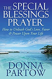 The Special Blessings Prayer: How To Unleash God's Love, Favor & Power Upon Your Life (English