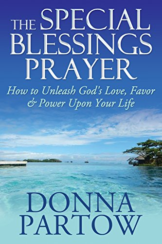 The Special Blessings Prayer: How To Unleash God's Love, Favor & Power Upon Your Life (Love Open The Door To Your Heart)