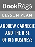 img - for Lesson Plans Andrew Carnegie and the Rise of Big Business book / textbook / text book