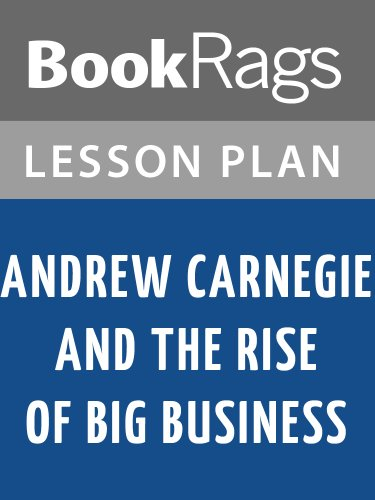 Lesson Plans Andrew Carnegie and the Rise of Big Business