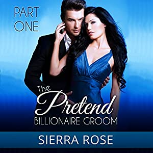 The Pretend Billionaire Groom, Part 1 Audiobook