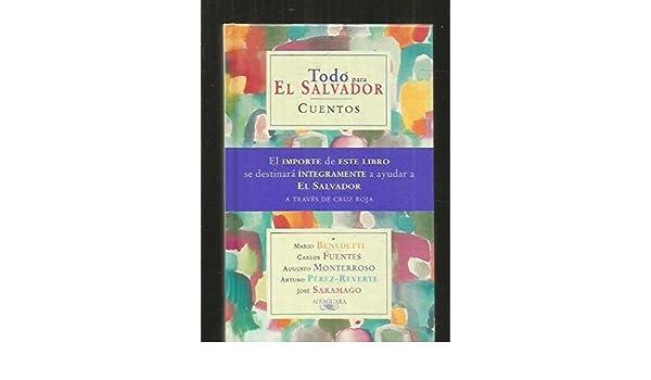 Todo para El Salvador (Spanish Edition): Augusto Monterroso, Mario Benedetti, Carlos Fuentes: 9788420442716: Amazon.com: Books