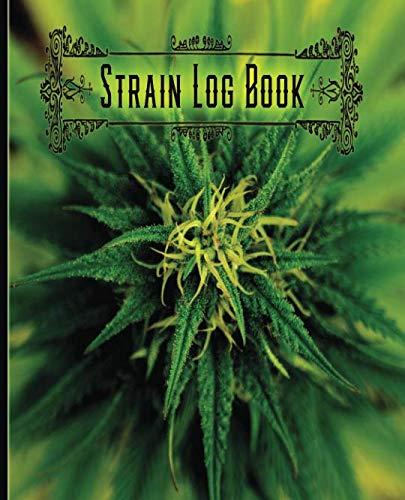 Strain Log Book:: Strain Log Book: Track Your Best Cannabis: Marijuana Track Book