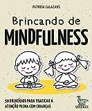 capa de Brincando de mindfulness: 50 exercícios para praticar a atenção plena com crianças