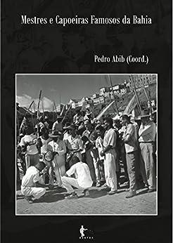 Mestres e capoeiras famosos da Bahia por [Abib, Pedro Rodolpho Jungers]