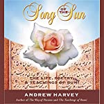 Song of the Sun: The Life, Poetry, and Teachings of Rumi | Andrew Harvey