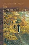 The Golden Epistle: A Letter to the Brethren at Mont Dieu (The Works of William of St Thierry, vol. 4) (Cistercian Fathers)