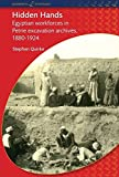 img - for Hidden Hands: Egyptian Workforces in Petrie Excavation Archives, 1880-1924 (BCP Egyptology) book / textbook / text book