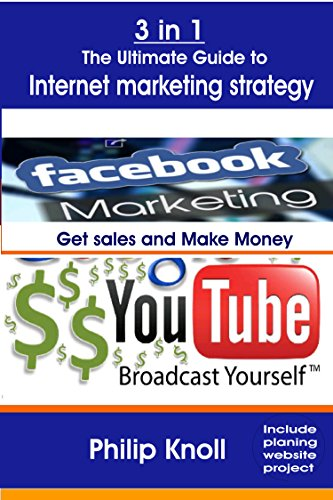 3 In I  The Ultimate Guide to Internet marketing strategy: Get sales and make money using Internet, Facebook and YouTube (English Edition)