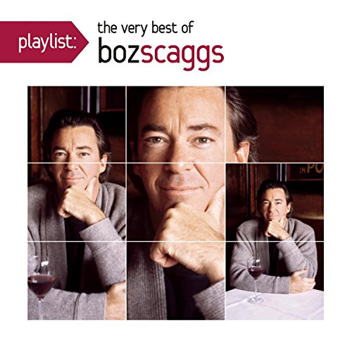 Playlist: The Very Best Of Boz Scagg S (Best Of Boz Scaggs)