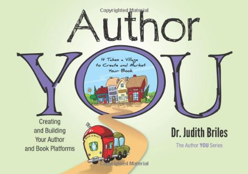 Author YOU: Creating and Building the Author and Book Platforms