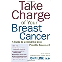 Take Charge of Your Breast Cancer: A Guide to Getting the Best Possible Treatment by John Link (2002-10-02)