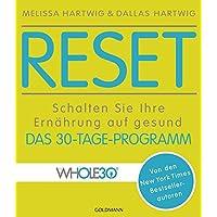 RESET: Schalten Sie Ihre Ernährung auf gesund - Das 30-Tage-Programm - Von den New York Times Bestsellerautoren