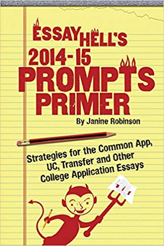 Essay Hells 2014 15 Prompts Primer Strategies For The Common App UC Transfer And Other College Application Essays Paperback April 10