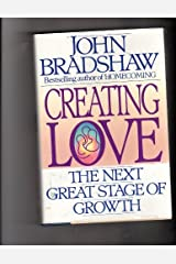 Creating Love: The Next Stage of Growth by John Bradshaw (1992-12-31) Hardcover