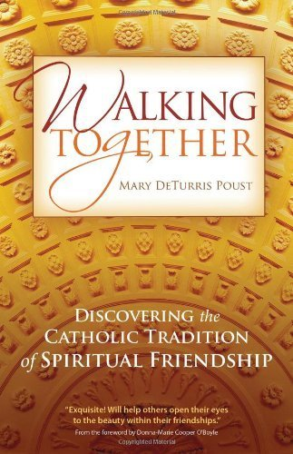 Download Walking Together: Discovering the Catholic Tradition of Spiritual Friendship ebook