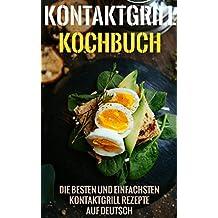Kontaktgrill Kochbuch - Die besten und einfachsten Kontaktgrill Rezepte auf Deutsch (Kontaktgrill Kochbuch mit 20+ Rezepten auf Deutsch) (German Edition)