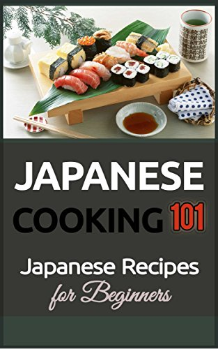 Japanese Cooking: Japanese Recipes for Beginners - Japanese Food (2nd EDITION - UPDATED AND EXPANDED) (Japanese Food Recipes - Japanese Food -Japanese Recipes Book 1)