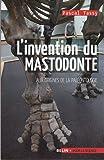 L'invention du mastodonte : Aux origines de la paléontologie