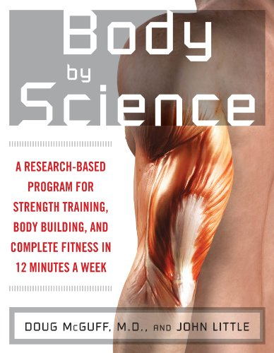 Body by Science: A Research Based Program to Get the Results You Want in 12 Minutes a Week (Best Way To Gain Muscle Fast)