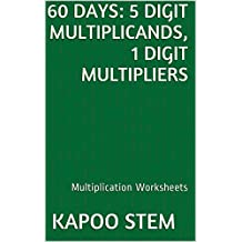 60 Multiplication Worksheets with 5-Digit Multiplicands, 1-Digit Multipliers: Math Practice Workbook (60 Days Math Multiplication Series)
