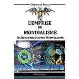 L'Emprise Du Mondialisme: Le Secret Des Hautes Technologies (French Edition)